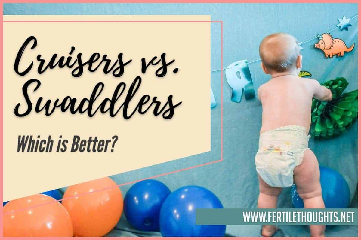Cruisers vs Swaddlers - Which is Better