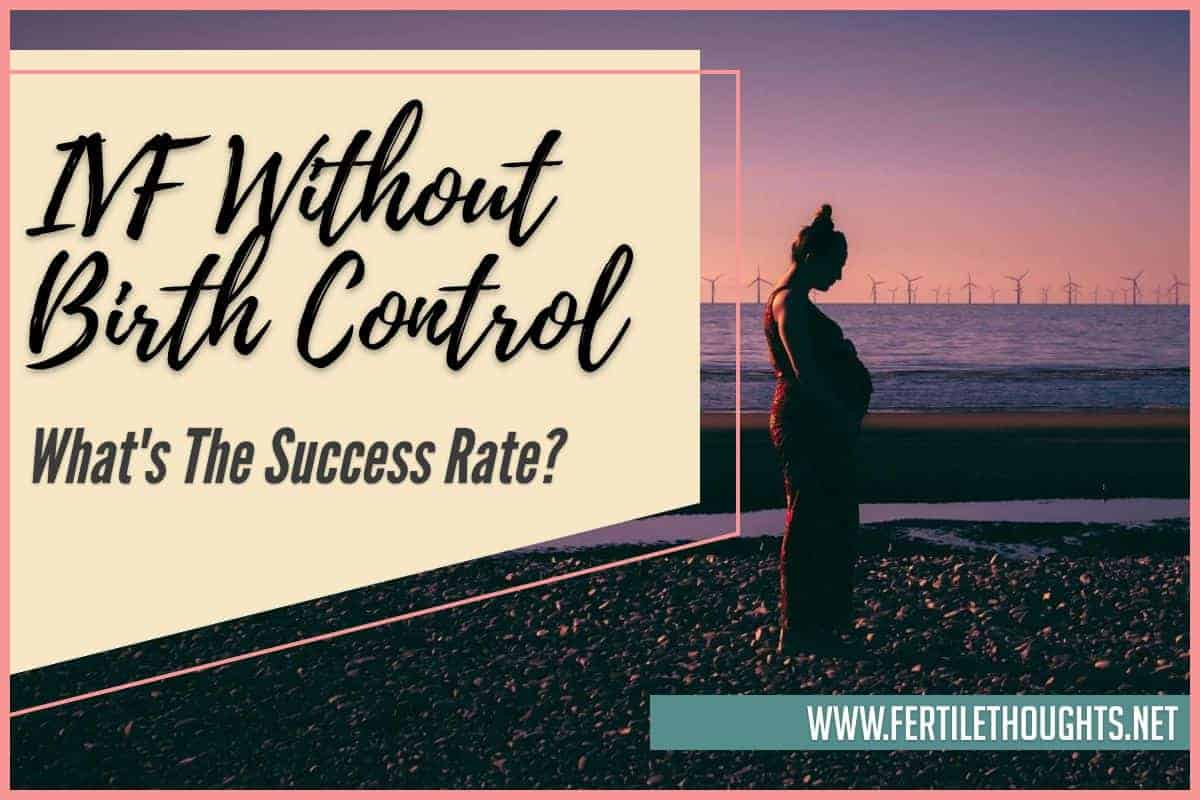 IVF Without Birth Control What's the Success Rate