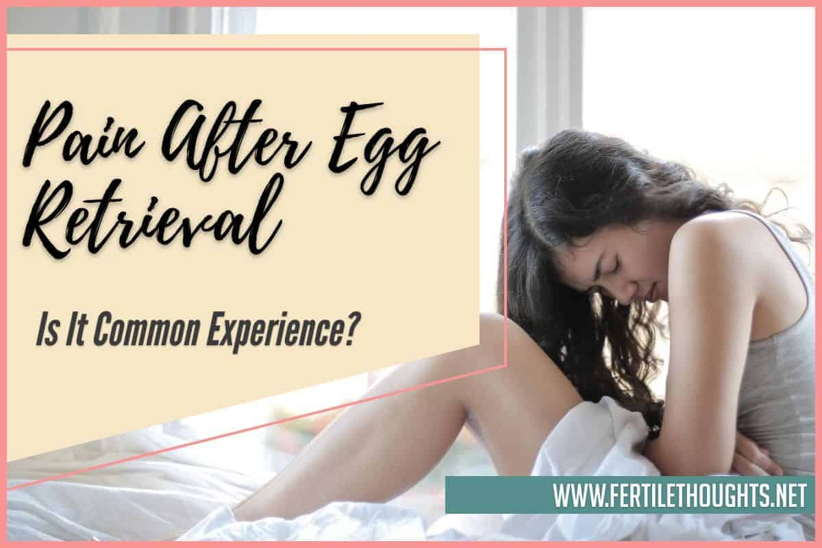 Pain After Egg Retrieval - Is It Common Experience