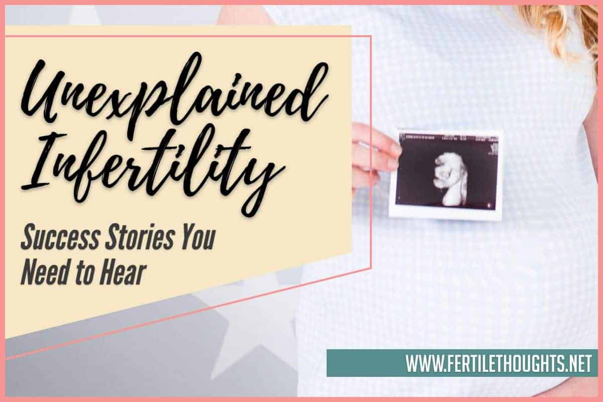 Unexplained Infertility Success Stories You Need to Hear